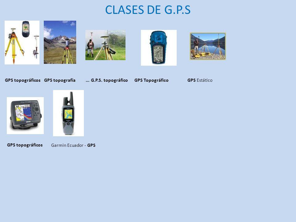 CLASES DE G.P.S GPS topográficosGPS topografía... G.P.S. topográficoGPS TopográficoGPS Estático GPS topográficos Garmin Ecuador - GPS