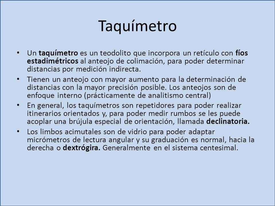 Taquímetro Un taquímetro es un teodolito que incorpora un retículo con fíos estadimétricos al anteojo de colimación, para poder determinar distancias