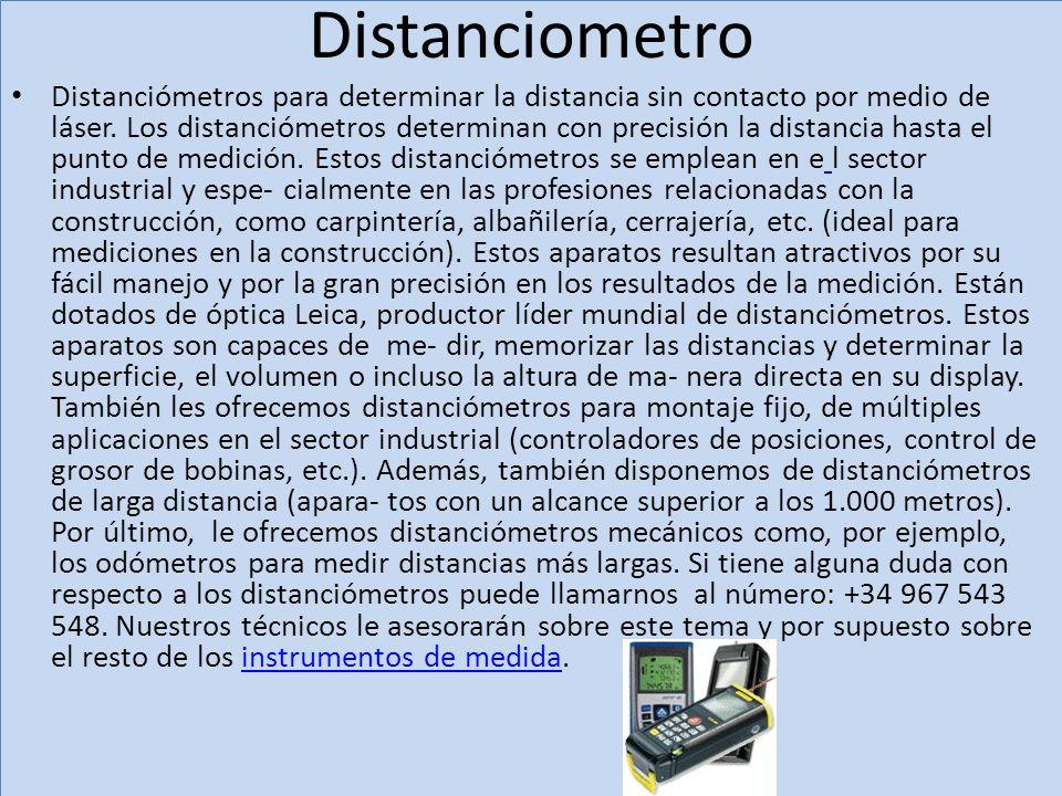 Distanciometro Distanciómetros para determinar la distancia sin contacto por medio de láser. Los distanciómetros determinan con precisión la distancia
