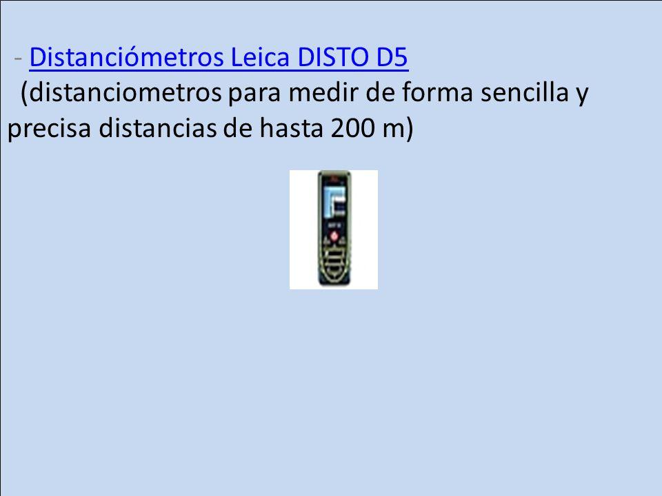 - Distanciómetros Leica DISTO D5 (distanciometros para medir de forma sencilla y precisa distancias de hasta 200 m)Distanciómetros Leica DISTO D5