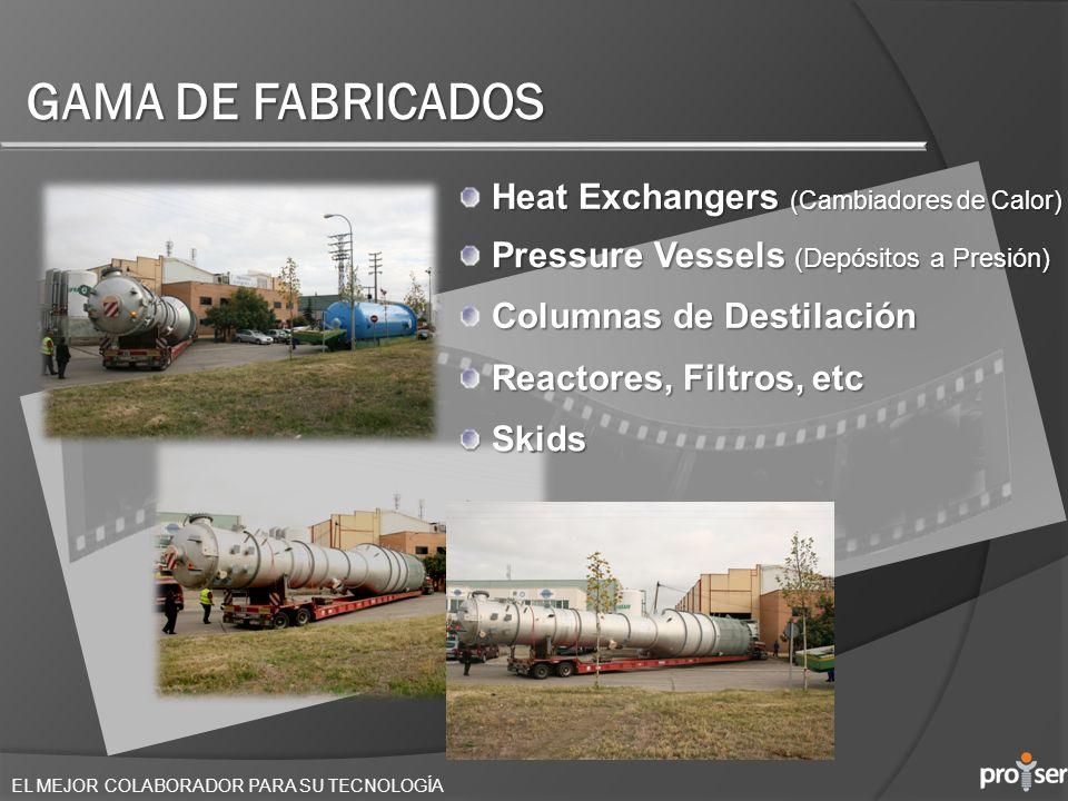EL MEJOR COLABORADOR PARA SU TECNOLOGÍA GAMA DE FABRICADOS Heat Exchangers (Cambiadores de Calor) Pressure Vessels (Depósitos a Presión) Columnas de D