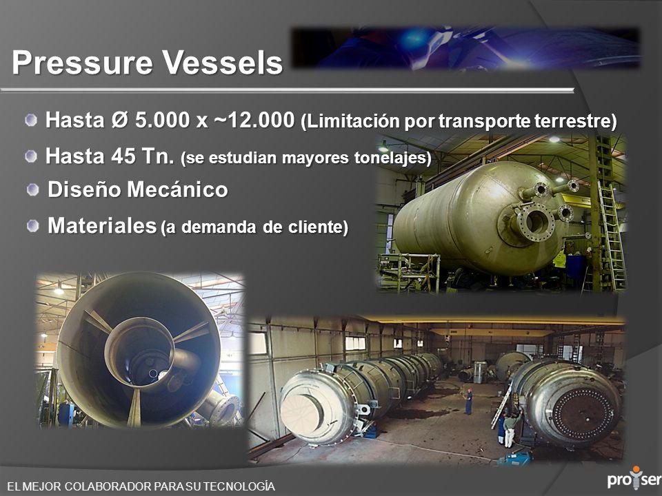 EL MEJOR COLABORADOR PARA SU TECNOLOGÍA Pressure Vessels Hasta Ø 5.000 x ~12.000 (Limitación por transporte terrestre) Materiales (a demanda de client