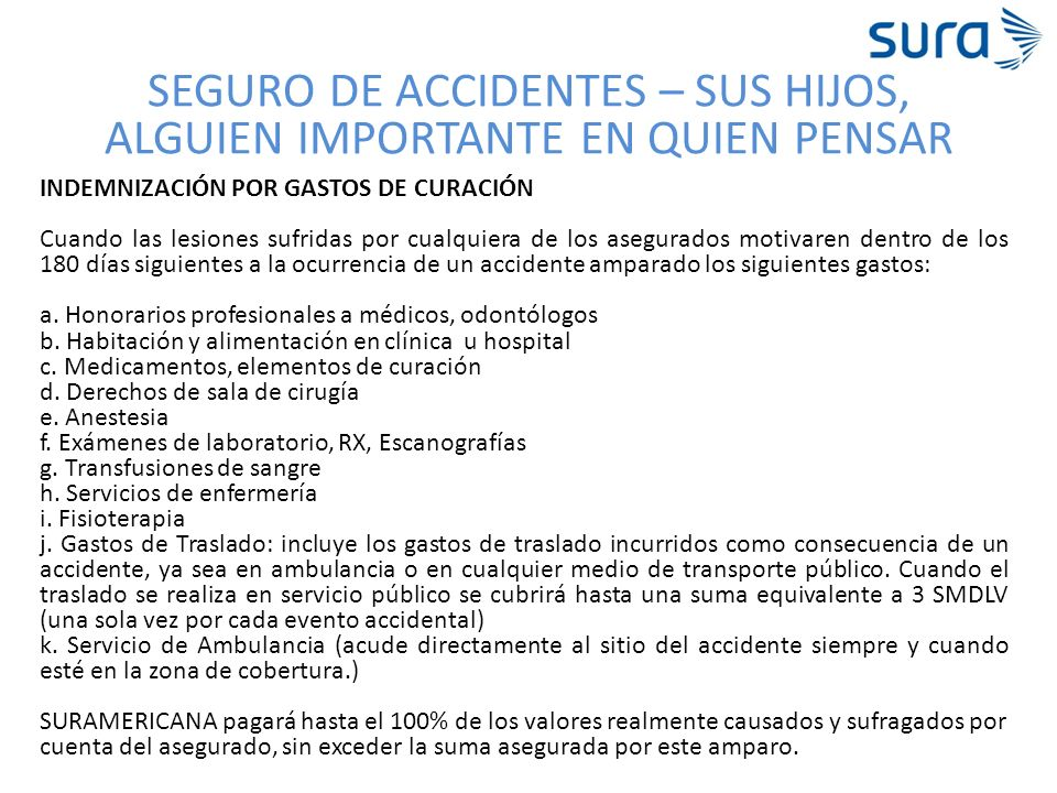 SEGURO DE ACCIDENTES – SUS HIJOS, ALGUIEN IMPORTANTE EN QUIEN PENSAR INDEMNIZACIÓN POR GASTOS DE CURACIÓN Cuando las lesiones sufridas por cualquiera