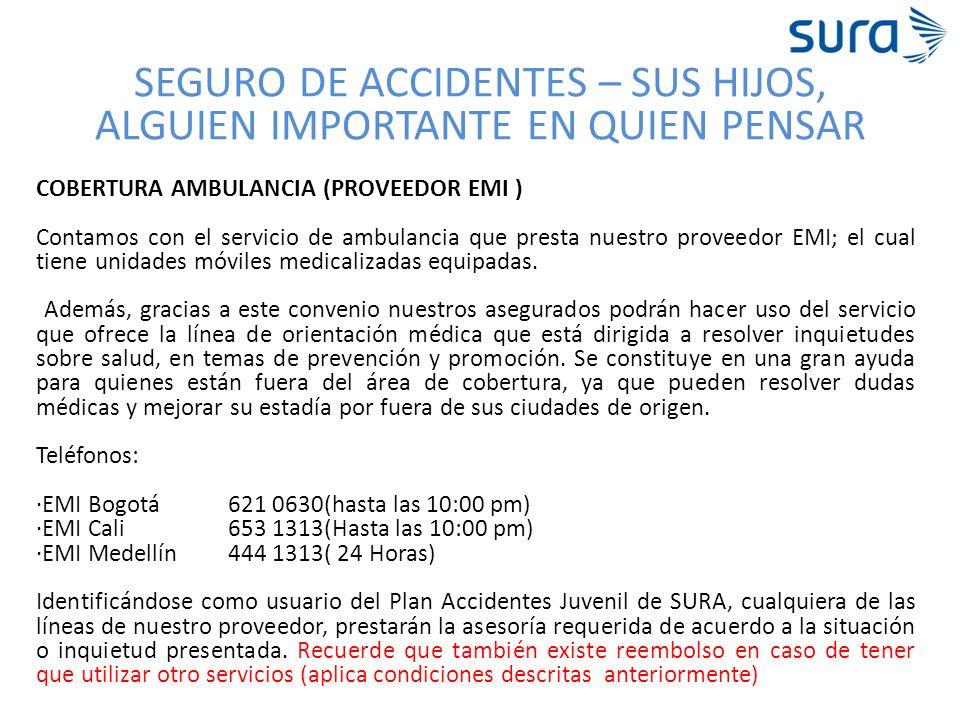 SEGURO DE ACCIDENTES – SUS HIJOS, ALGUIEN IMPORTANTE EN QUIEN PENSAR COBERTURA AMBULANCIA (PROVEEDOR EMI ) Contamos con el servicio de ambulancia que
