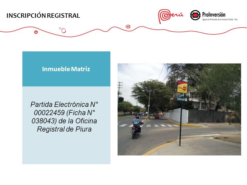 INSCRIPCIÓN REGISTRAL Inmueble Matriz Partida Electrónica N° 00022459 (Ficha N° 038043) de la Oficina Registral de Piura