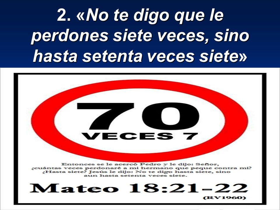 2. «No te digo que le perdones siete veces, sino hasta setenta veces siete»