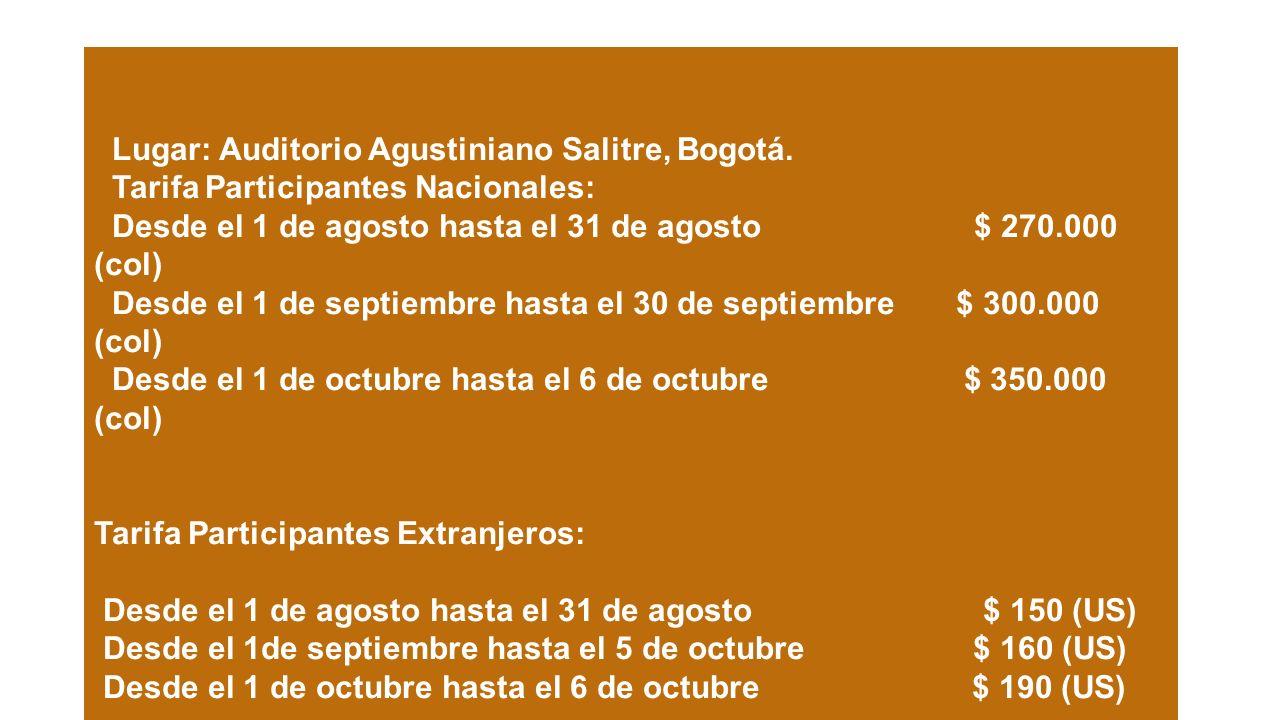 Lugar: Auditorio Agustiniano Salitre, Bogotá. Tarifa Participantes Nacionales: Desde el 1 de agosto hasta el 31 de agosto $ 270.000 (col) Desde el 1 d