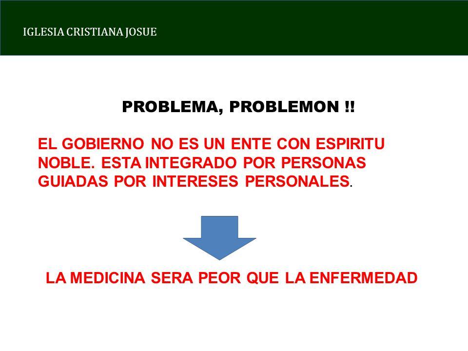 IGLESIA CRISTIANA JOSUE PROBLEMA, PROBLEMON !. EL GOBIERNO NO ES UN ENTE CON ESPIRITU NOBLE.