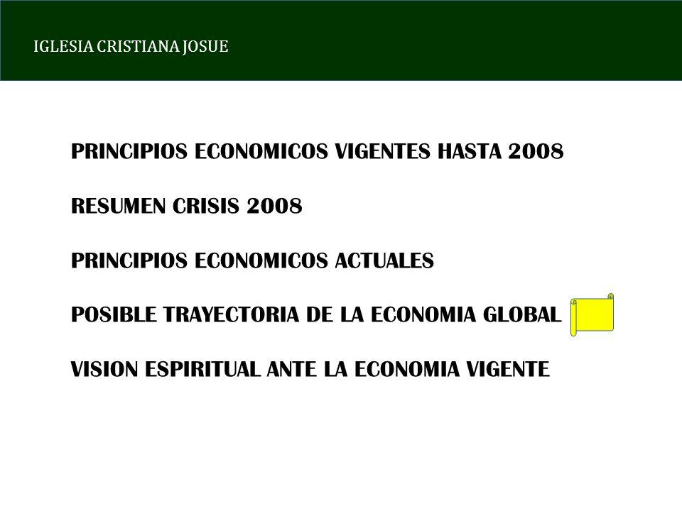 IGLESIA CRISTIANA JOSUE PRINCIPIOS ECONOMICOS VIGENTES HASTA 2008 RESUMEN CRISIS 2008 PRINCIPIOS ECONOMICOS ACTUALES POSIBLE TRAYECTORIA DE LA ECONOMIA GLOBAL VISION ESPIRITUAL ANTE LA ECONOMIA VIGENTE