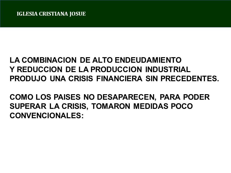 IGLESIA CRISTIANA JOSUE LA COMBINACION DE ALTO ENDEUDAMIENTO Y REDUCCION DE LA PRODUCCION INDUSTRIAL PRODUJO UNA CRISIS FINANCIERA SIN PRECEDENTES.