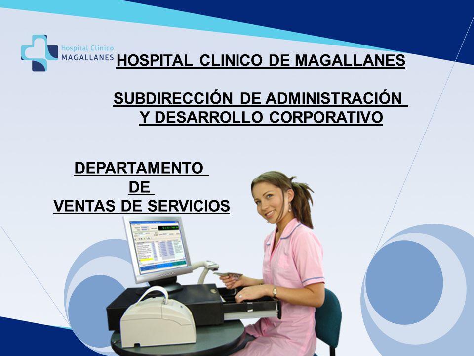 HOSPITAL CLINICO DE MAGALLANES SUBDIRECCIÓN DE ADMINISTRACIÓN Y DESARROLLO CORPORATIVO DEPARTAMENTO DE VENTAS DE SERVICIOS