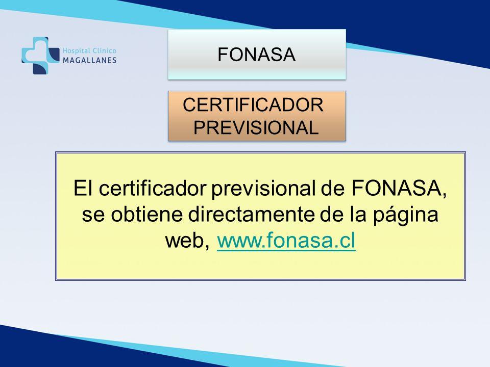 FONASA CERTIFICADOR PREVISIONAL CERTIFICADOR PREVISIONAL El certificador previsional de FONASA, se obtiene directamente de la página web, www.fonasa.c