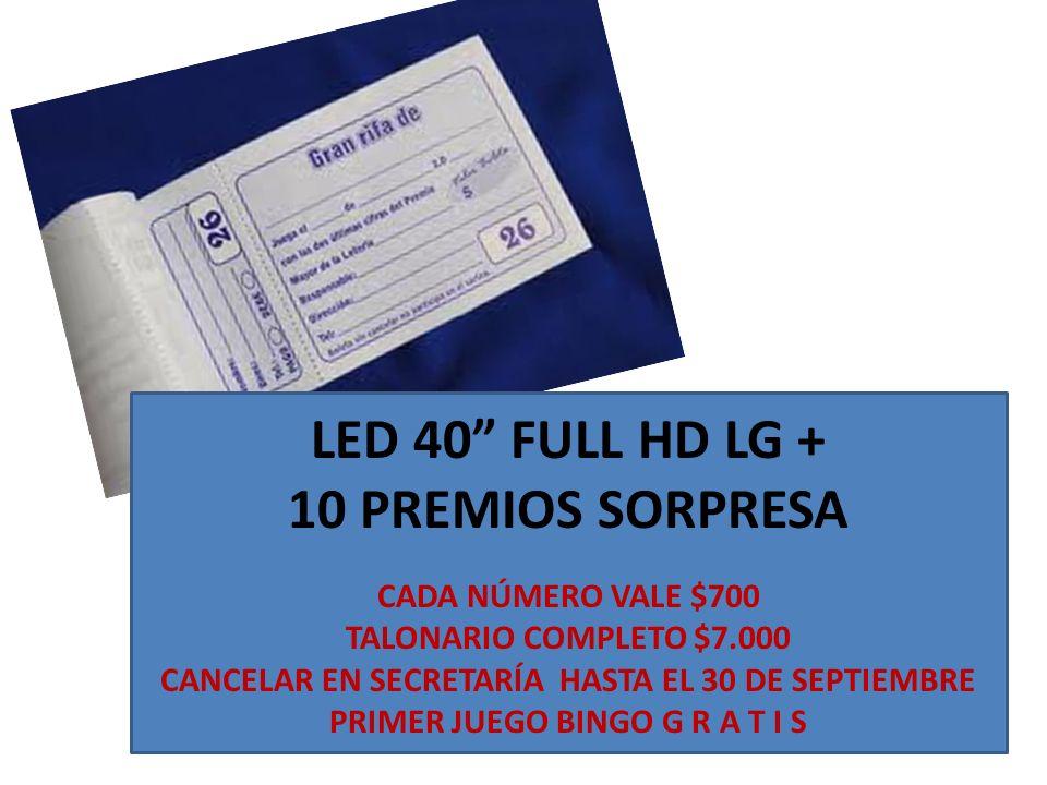 LED 40 FULL HD LG + 10 PREMIOS SORPRESA CADA NÚMERO VALE $700 TALONARIO COMPLETO $7.000 CANCELAR EN SECRETARÍA HASTA EL 30 DE SEPTIEMBRE PRIMER JUEGO BINGO G R A T I S