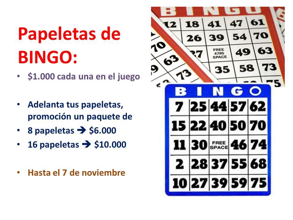 Papeletas de BINGO: $1.000 cada una en el juego Adelanta tus papeletas, promoción un paquete de 8 papeletas $6.000 16 papeletas $10.000 Hasta el 7 de noviembre