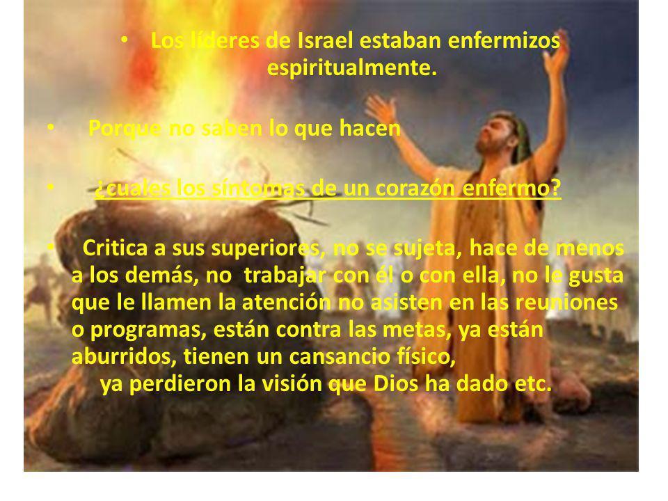Los líderes de Israel estaban enfermizos espiritualmente. Porque no saben lo que hacen ¿cuales los síntomas de un corazón enfermo? Critica a sus super