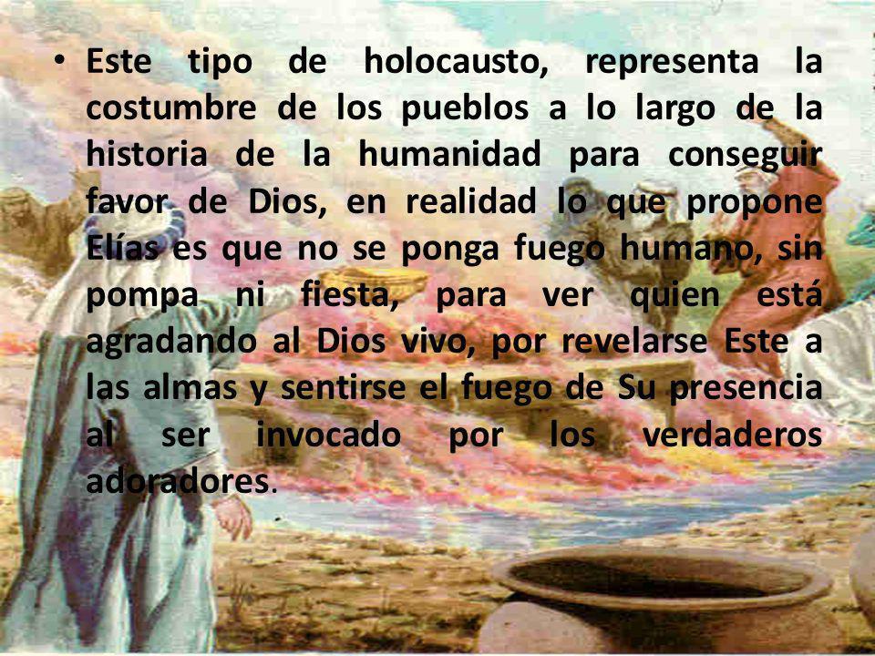 Este tipo de holocausto, representa la costumbre de los pueblos a lo largo de la historia de la humanidad para conseguir favor de Dios, en realidad lo