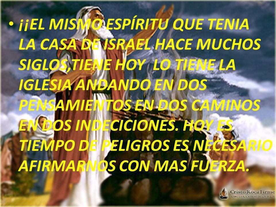 ¡¡EL MISMO ESPÍRITU QUE TENIA LA CASA DE ISRAEL HACE MUCHOS SIGLOS,TIENE HOY LO TIENE LA IGLESIA ANDANDO EN DOS PENSAMIENTOS EN DOS CAMINOS EN DOS IND