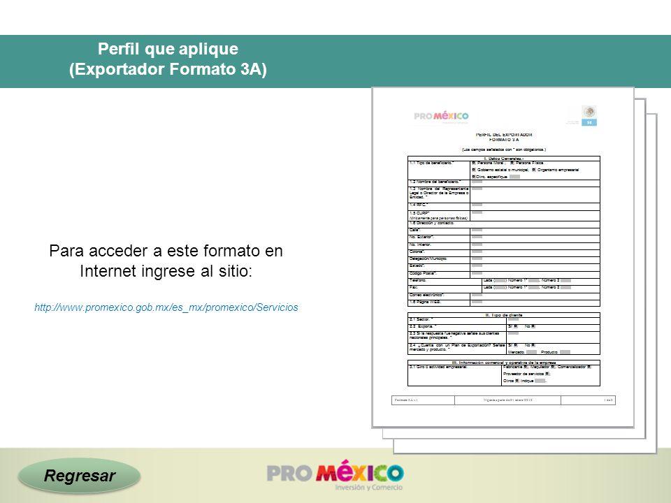 Perfil que aplique (Exportador Formato 3A) Para acceder a este formato en Internet ingrese al sitio: http://www.promexico.gob.mx/es_mx/promexico/Servi