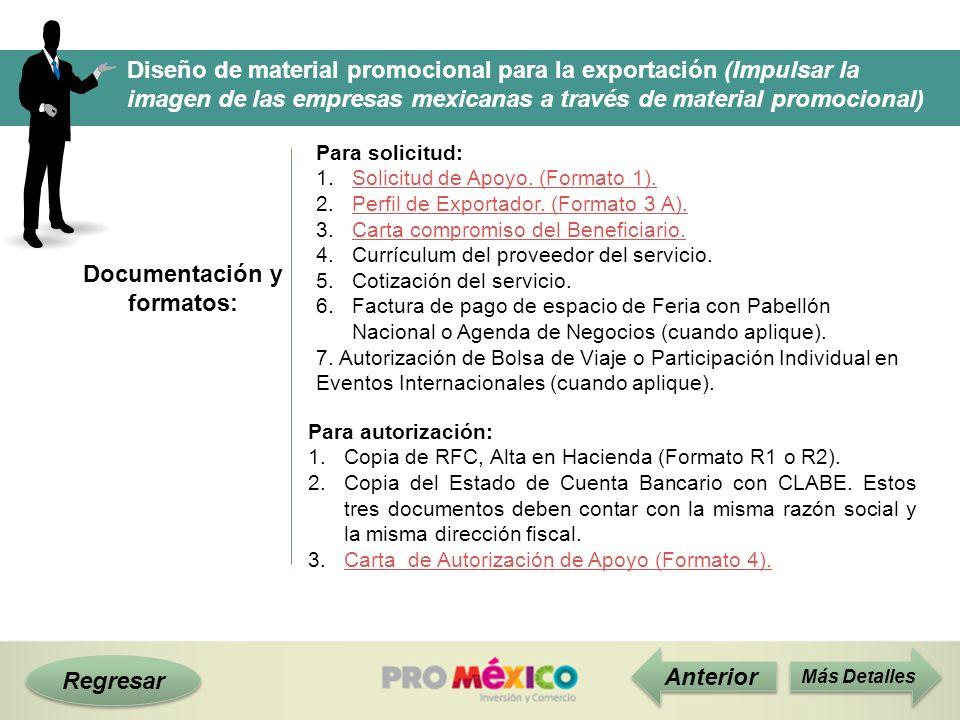 Documentación y formatos: Regresar Anterior Para solicitud: 1.Solicitud de Apoyo. (Formato 1).Solicitud de Apoyo. (Formato 1). 2.Perfil de Exportador.