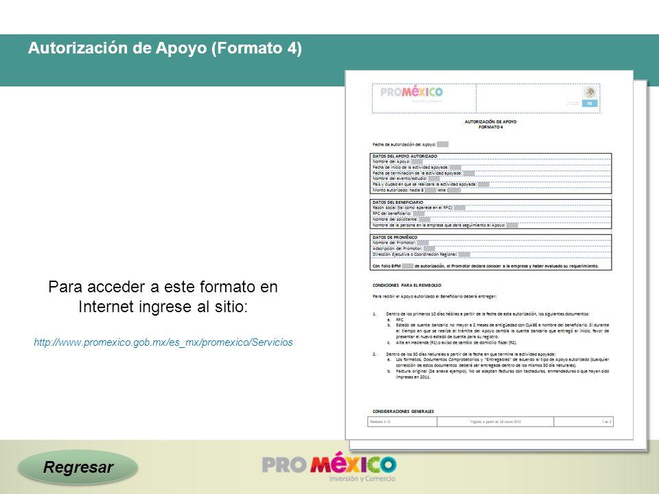 Autorización de Apoyo (Formato 4) Para acceder a este formato en Internet ingrese al sitio: http://www.promexico.gob.mx/es_mx/promexico/Servicios Regr