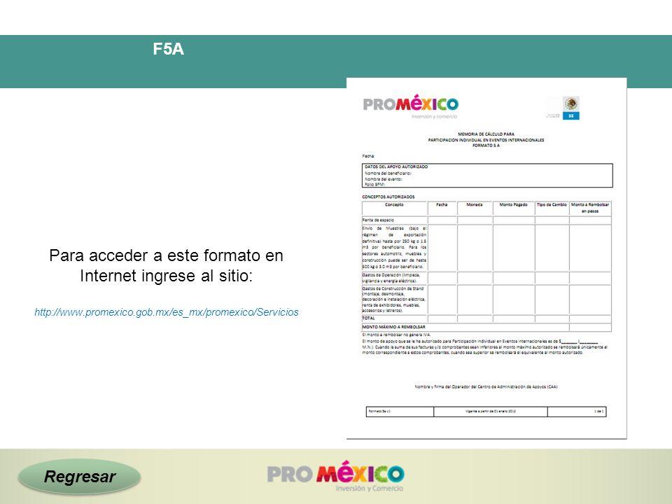 F5A Para acceder a este formato en Internet ingrese al sitio: http://www.promexico.gob.mx/es_mx/promexico/Servicios Regresar
