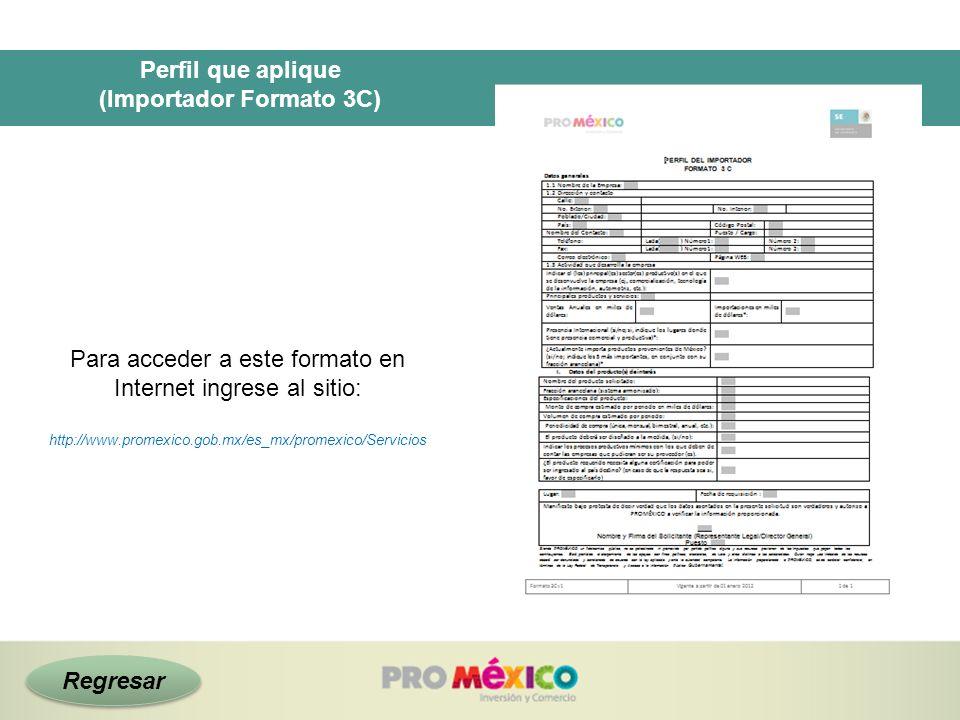 Perfil que aplique (Importador Formato 3C) Para acceder a este formato en Internet ingrese al sitio: http://www.promexico.gob.mx/es_mx/promexico/Servi