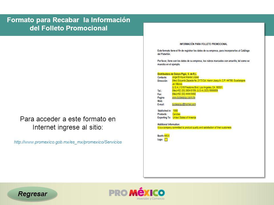 Formato para Recabar la Información del Folleto Promocional Para acceder a este formato en Internet ingrese al sitio: http://www.promexico.gob.mx/es_m