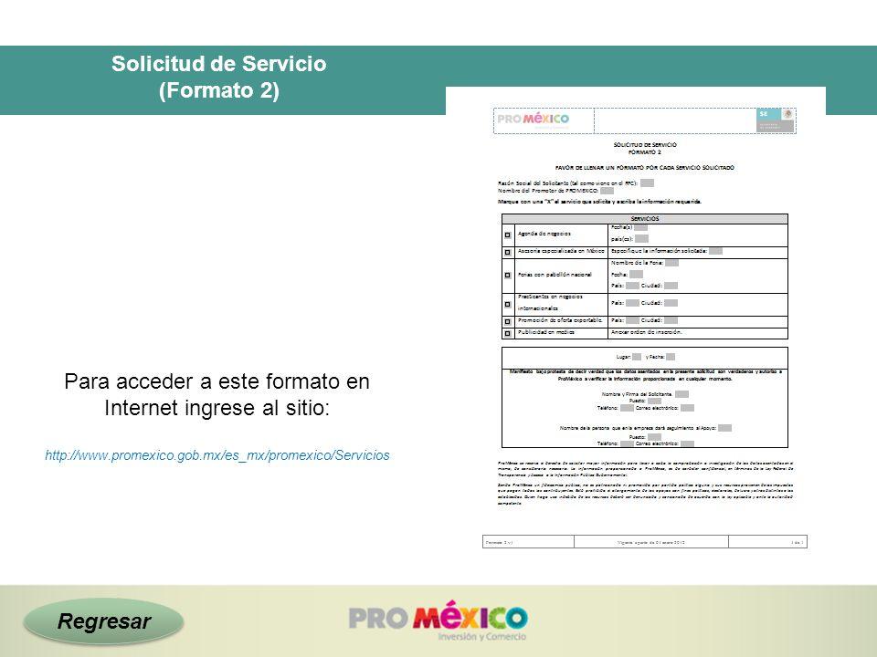 Solicitud de Servicio (Formato 2) Para acceder a este formato en Internet ingrese al sitio: http://www.promexico.gob.mx/es_mx/promexico/Servicios Regr