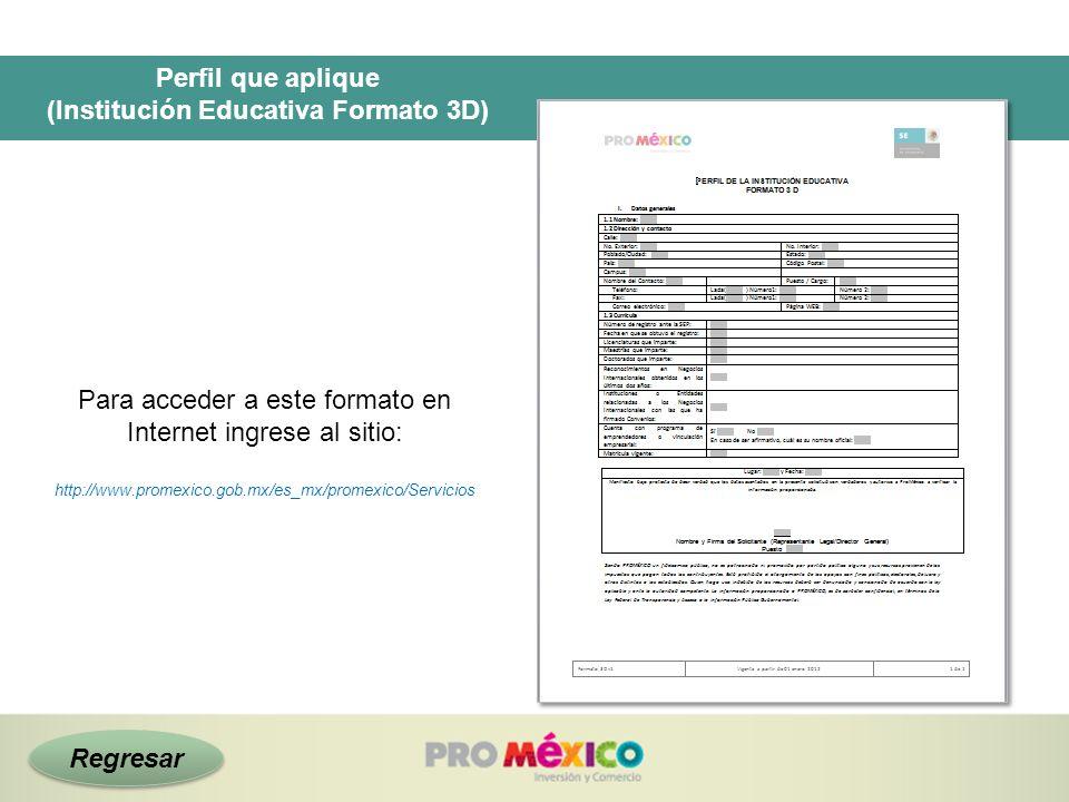 Perfil que aplique (Institución Educativa Formato 3D) Para acceder a este formato en Internet ingrese al sitio: http://www.promexico.gob.mx/es_mx/prom