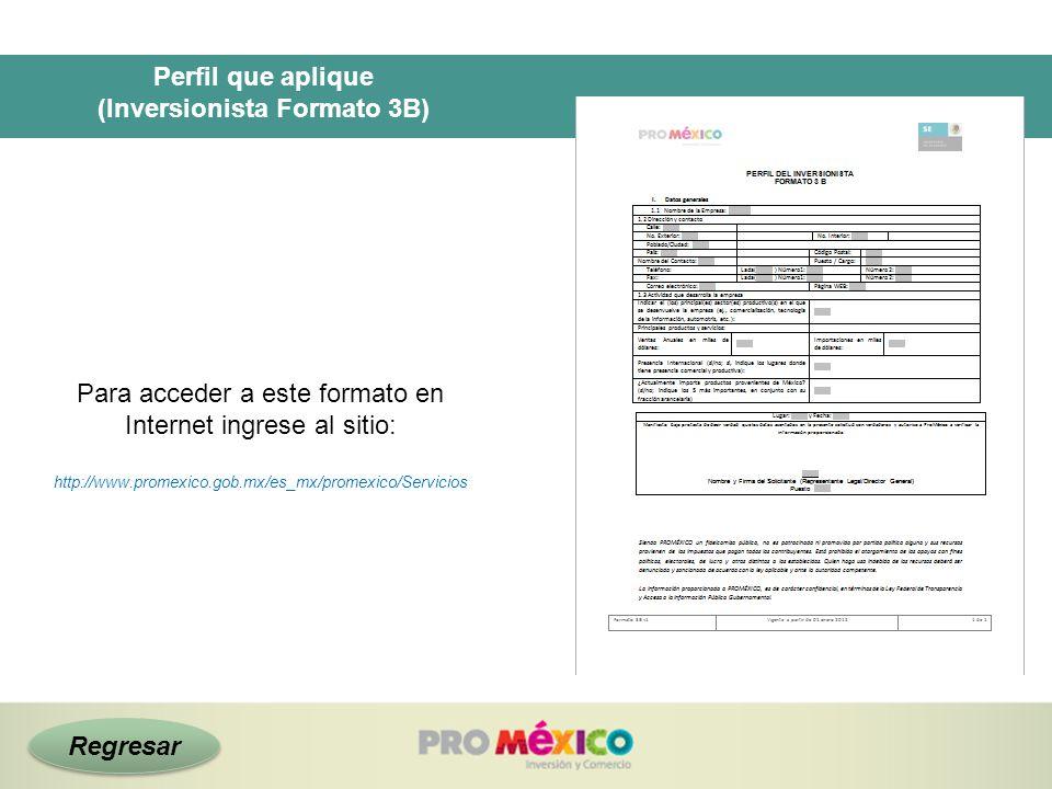 Perfil que aplique (Inversionista Formato 3B) Para acceder a este formato en Internet ingrese al sitio: http://www.promexico.gob.mx/es_mx/promexico/Se