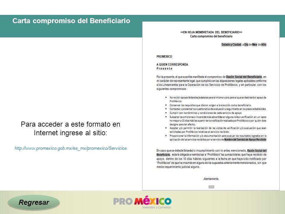 Carta compromiso del Beneficiario Para acceder a este formato en Internet ingrese al sitio: http://www.promexico.gob.mx/es_mx/promexico/Servicios Regr