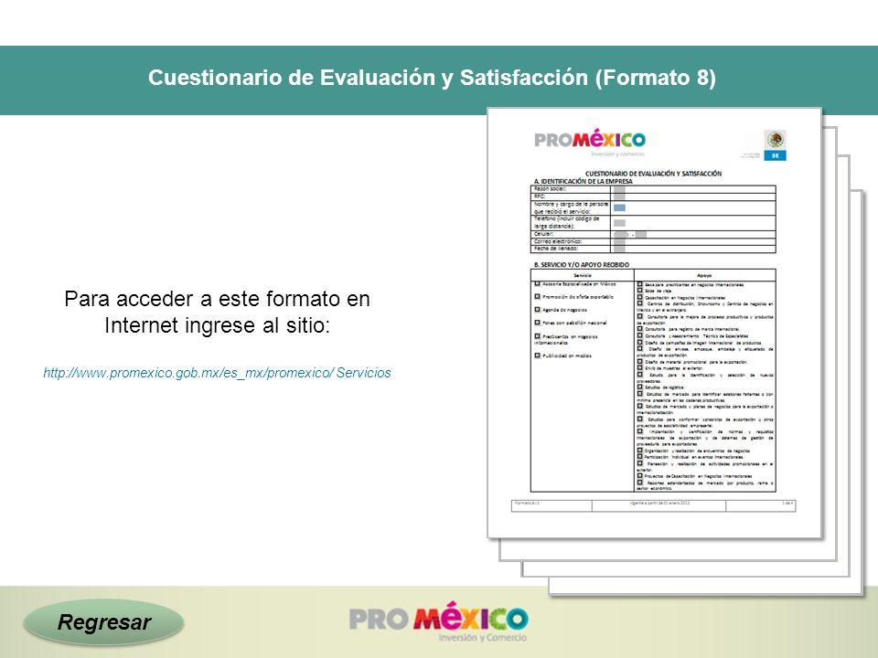 Cuestionario de Evaluación y Satisfacción (Formato 8) Para acceder a este formato en Internet ingrese al sitio: http://www.promexico.gob.mx/es_mx/prom