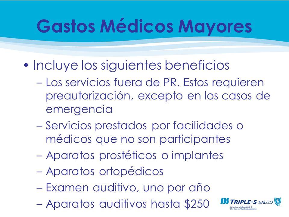 Incluye los siguientes beneficios –Los servicios fuera de PR. Estos requieren preautorización, excepto en los casos de emergencia –Servicios prestados