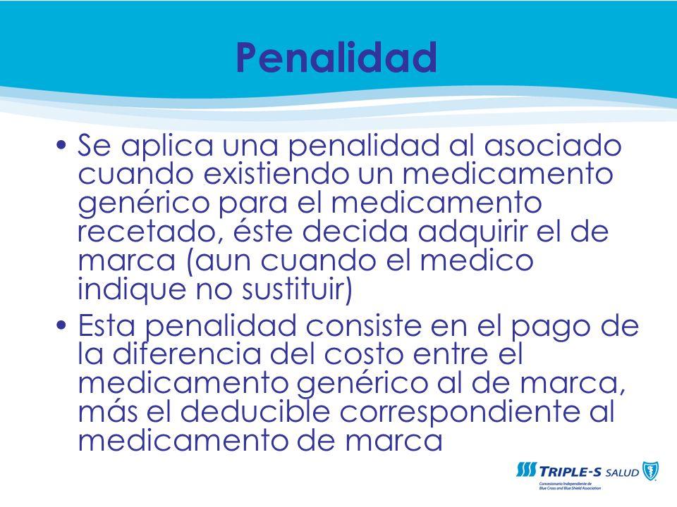 Se aplica una penalidad al asociado cuando existiendo un medicamento genérico para el medicamento recetado, éste decida adquirir el de marca (aun cuan