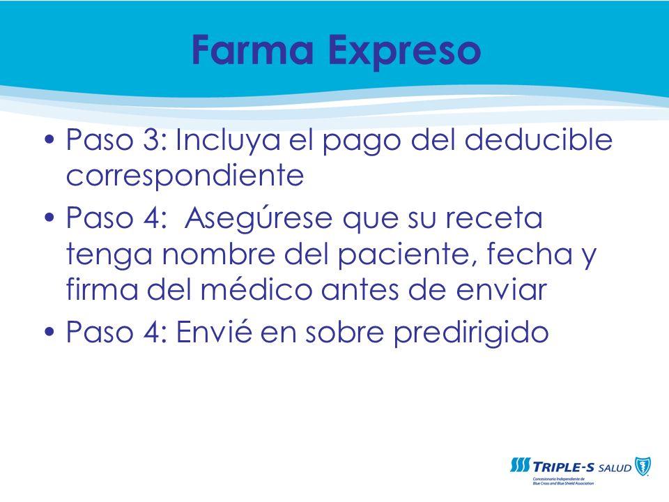 Paso 3: Incluya el pago del deducible correspondiente Paso 4: Asegúrese que su receta tenga nombre del paciente, fecha y firma del médico antes de env