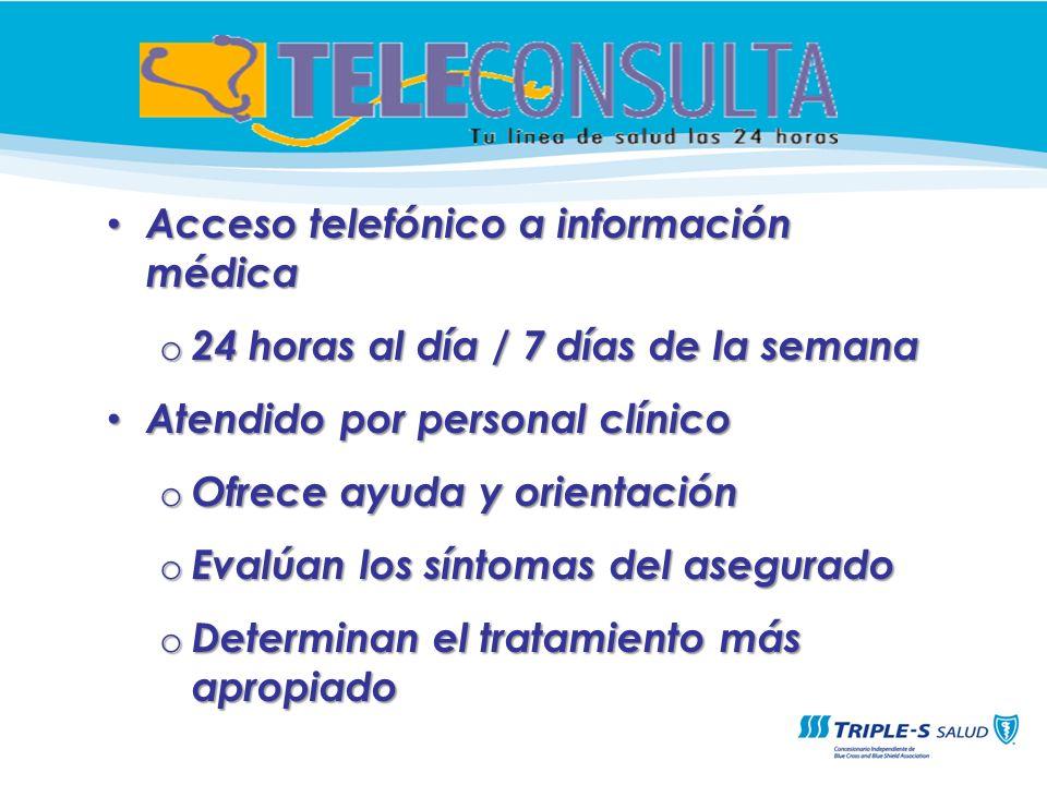 Acceso telefónico a información médica Acceso telefónico a información médica o 24 horas al día / 7 días de la semana Atendido por personal clínico At