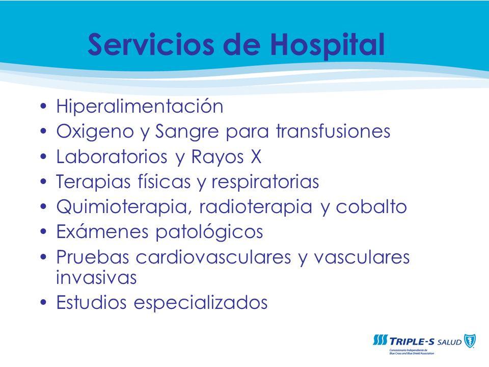 Hiperalimentación Oxigeno y Sangre para transfusiones Laboratorios y Rayos X Terapias físicas y respiratorias Quimioterapia, radioterapia y cobalto Ex