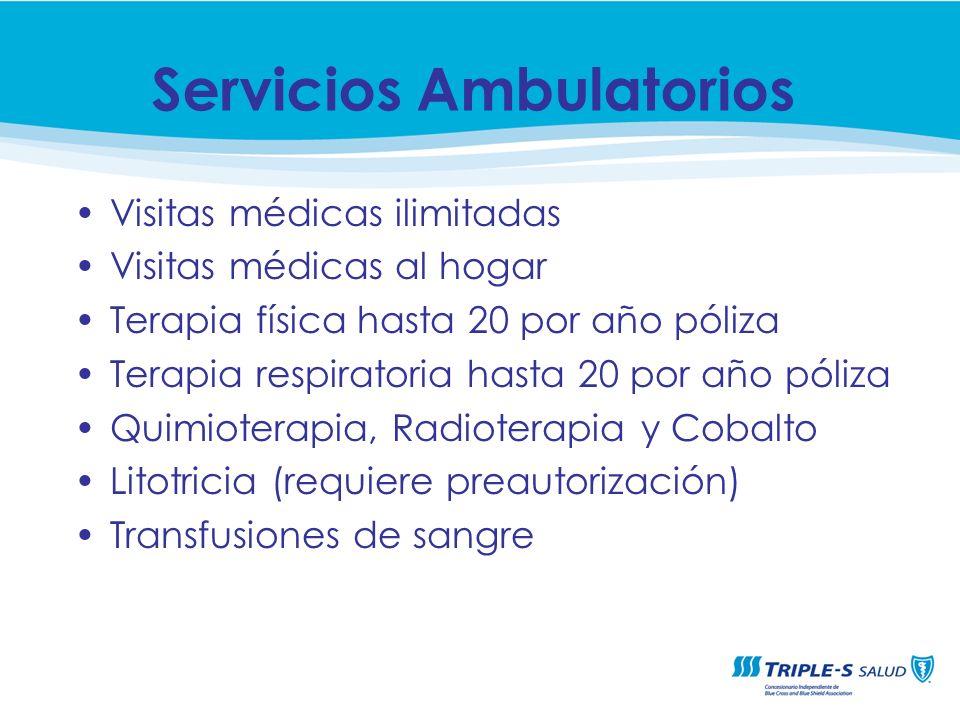 Visitas médicas ilimitadas Visitas médicas al hogar Terapia física hasta 20 por año póliza Terapia respiratoria hasta 20 por año póliza Quimioterapia,