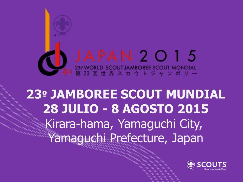 23 º JAMBOREE SCOUT MUNDIAL 28 JULIO - 8 AGOSTO 2015 Kirara-hama, Yamaguchi City, Yamaguchi Prefecture, Japan