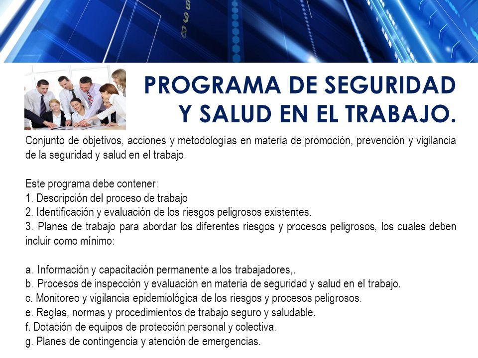 Conjunto de objetivos, acciones y metodologías en materia de promoción, prevención y vigilancia de la seguridad y salud en el trabajo. Este programa d