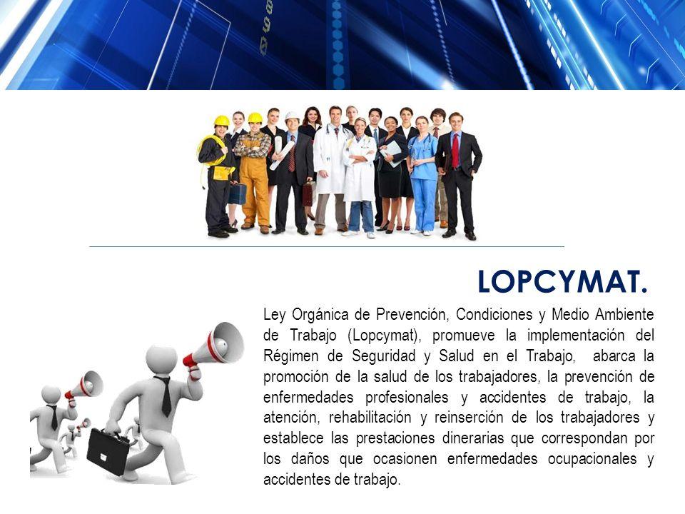 Ley Orgánica de Prevención, Condiciones y Medio Ambiente de Trabajo (Lopcymat), promueve la implementación del Régimen de Seguridad y Salud en el Trab