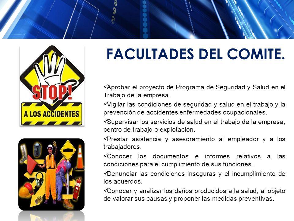FACULTADES DEL COMITE. Aprobar el proyecto de Programa de Seguridad y Salud en el Trabajo de la empresa. Vigilar las condiciones de seguridad y salud