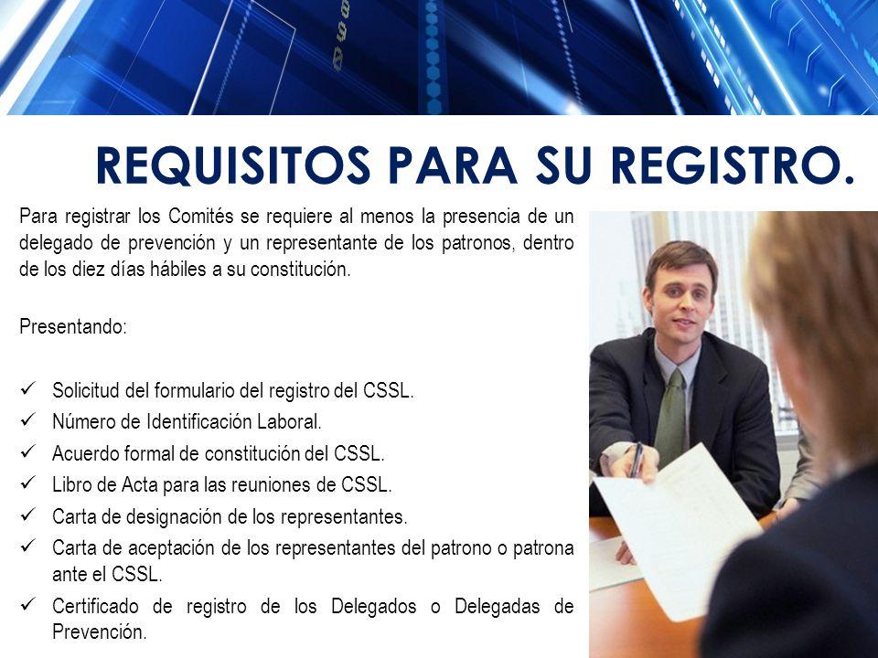 REQUISITOS PARA SU REGISTRO. Para registrar los Comités se requiere al menos la presencia de un delegado de prevención y un representante de los patro