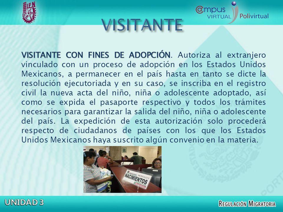 VISITANTE CON FINES DE ADOPCIÓN VISITANTE CON FINES DE ADOPCIÓN. Autoriza al extranjero vinculado con un proceso de adopción en los Estados Unidos Mex