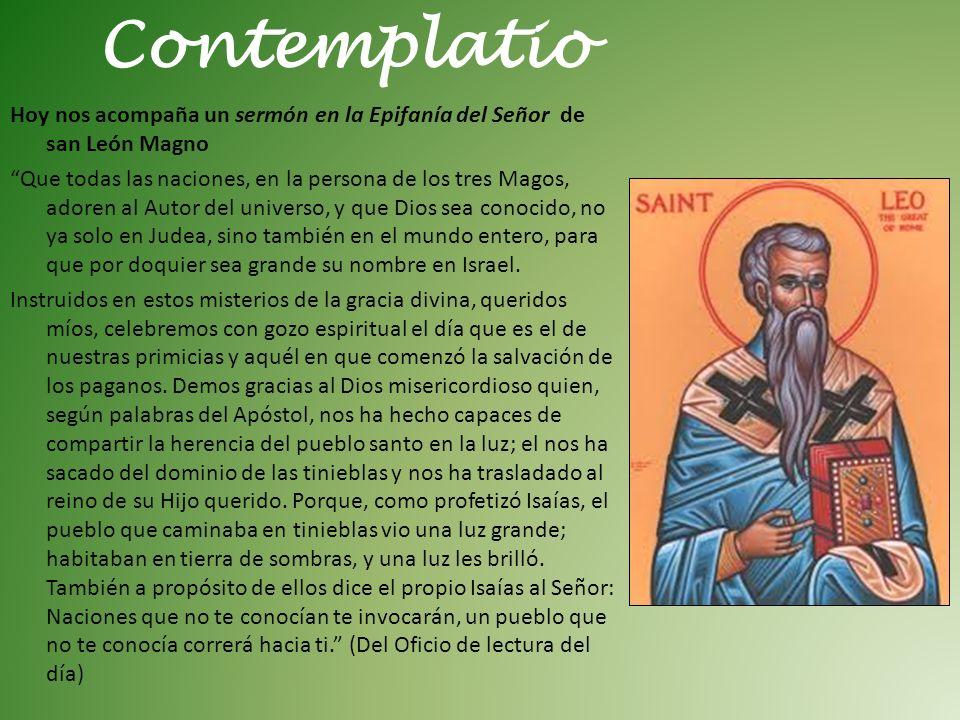 Hoy nos acompaña un sermón en la Epifanía del Señor de san León Magno Que todas las naciones, en la persona de los tres Magos, adoren al Autor del uni