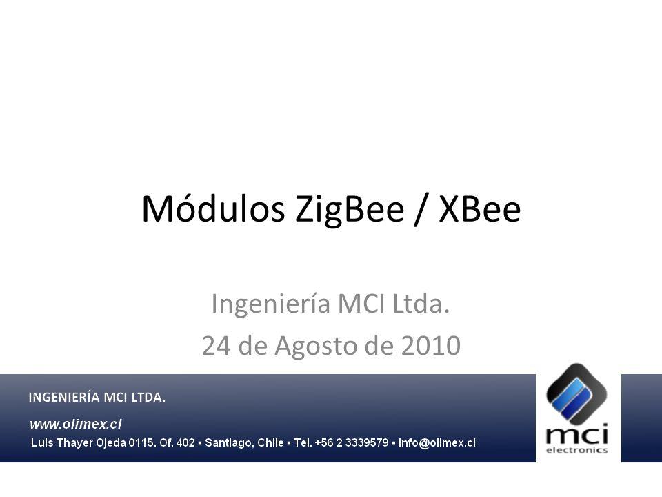 Módulos ZigBee / XBee Ingeniería MCI Ltda. 24 de Agosto de 2010