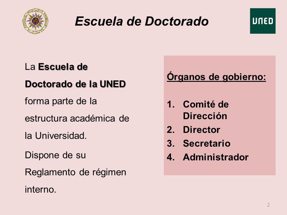 Escuela de Doctorado Órganos de gobierno: 1.Comité de Dirección 2.Director 3.Secretario 4.Administrador 2 Escuela de Doctorado de la UNED La Escuela d