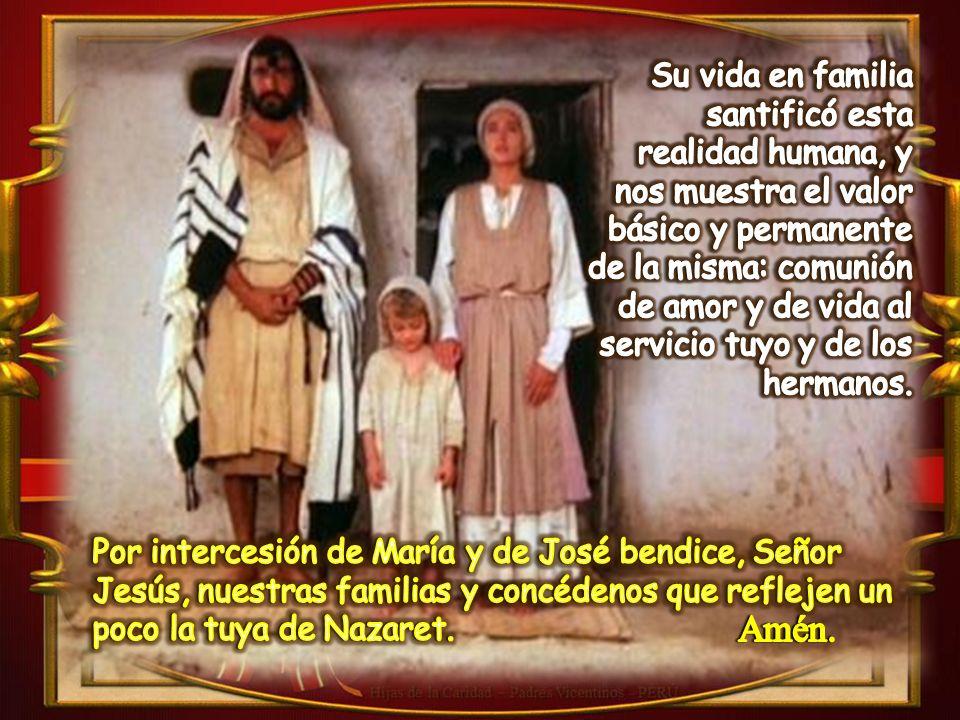 Te damos gracias, Padre, porque Cristo, tu Hijo, se hizo verdaderamente como uno más en nuestros hogares.