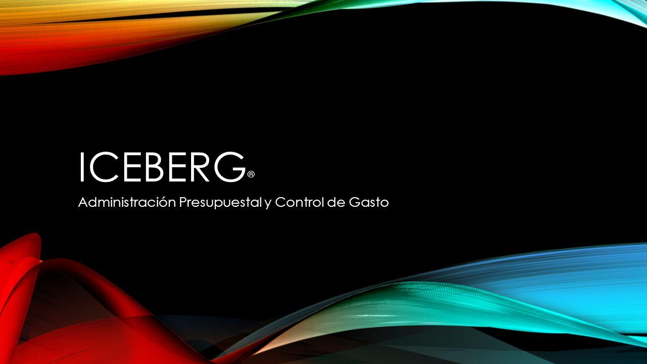 ICEBERG ® Administración Presupuestal y Control de Gasto