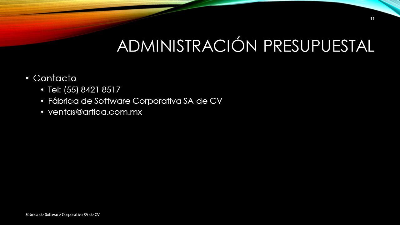 ADMINISTRACIÓN PRESUPUESTAL Contacto Tel: (55) 8421 8517 Fábrica de Software Corporativa SA de CV ventas@artica.com.mx Fábrica de Software Corporativa